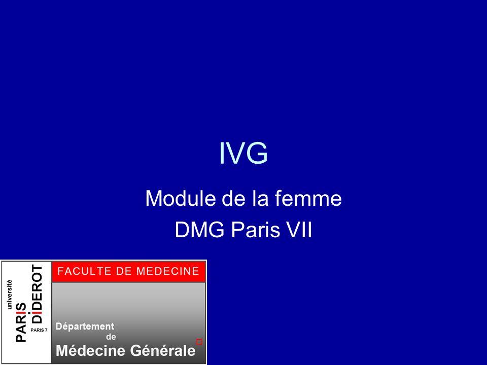 séminaire de la femme 2010 DMG Paris 7 12 IVG médicamenteuse possible à lhôpital et en ville Autorisée en France à lhôpital depuis 1989 Loi de Juillet 2001: autorisant lIVG hors établissements de santé (décrets parus en Juillet et Sept.