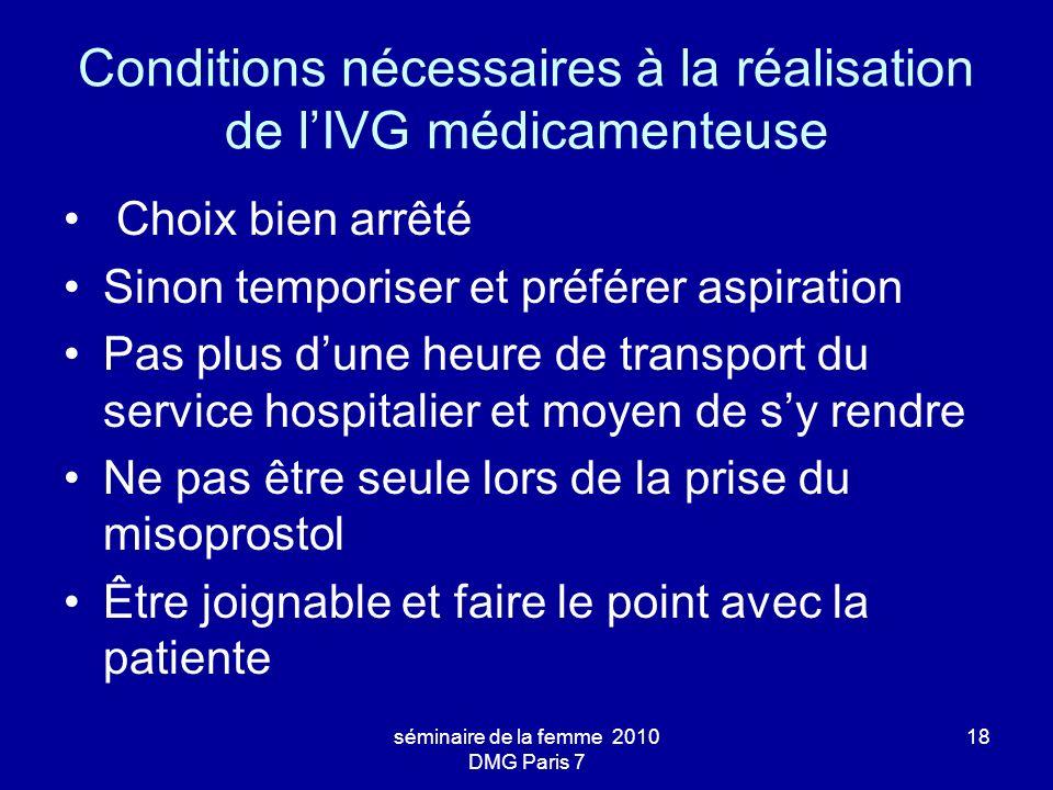séminaire de la femme 2010 DMG Paris 7 18 Conditions nécessaires à la réalisation de lIVG médicamenteuse Choix bien arrêté Sinon temporiser et préfére