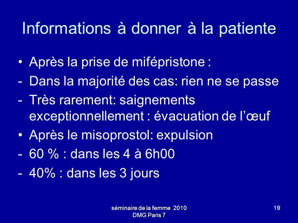 séminaire de la femme 2010 DMG Paris 7 19 Informations à donner à la patiente Après la prise de mifépristone : -Dans la majorité des cas: rien ne se p