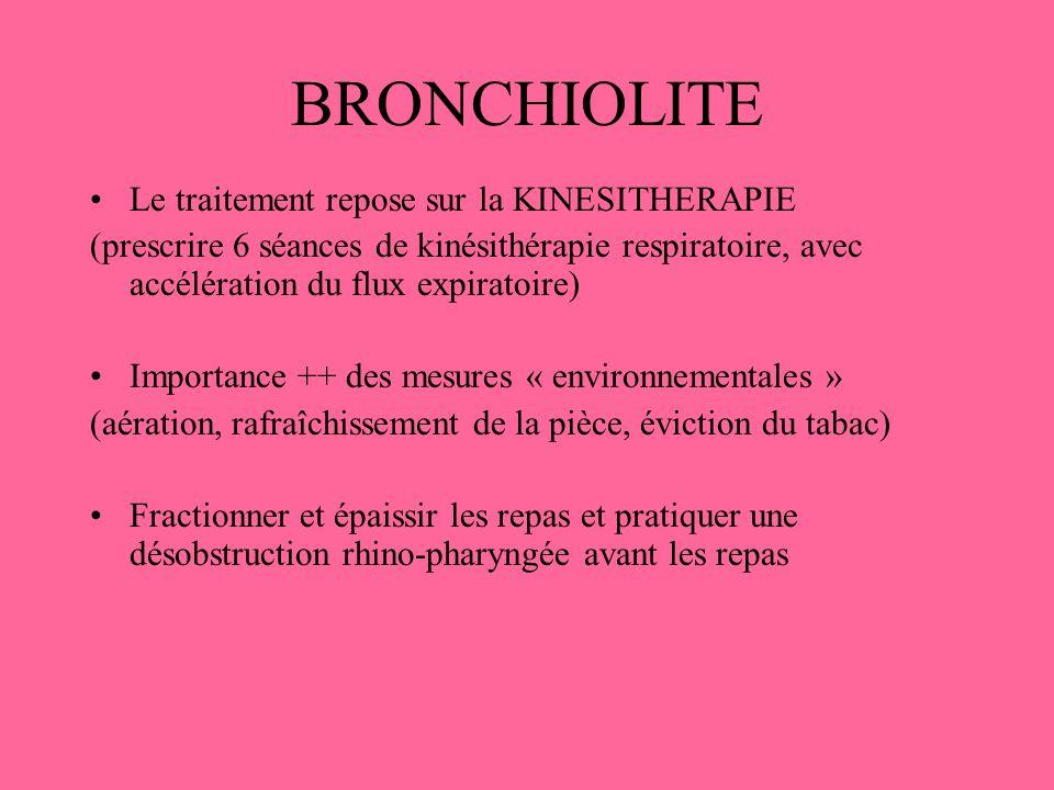 BRONCHIOLITE Le traitement repose sur la KINESITHERAPIE (prescrire 6 séances de kinésithérapie respiratoire, avec accélération du flux expiratoire) Im