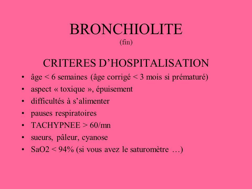 BRONCHIOLITE (fin) CRITERES DHOSPITALISATION âge < 6 semaines (âge corrigé < 3 mois si prématuré) aspect « toxique », épuisement difficultés à salimen