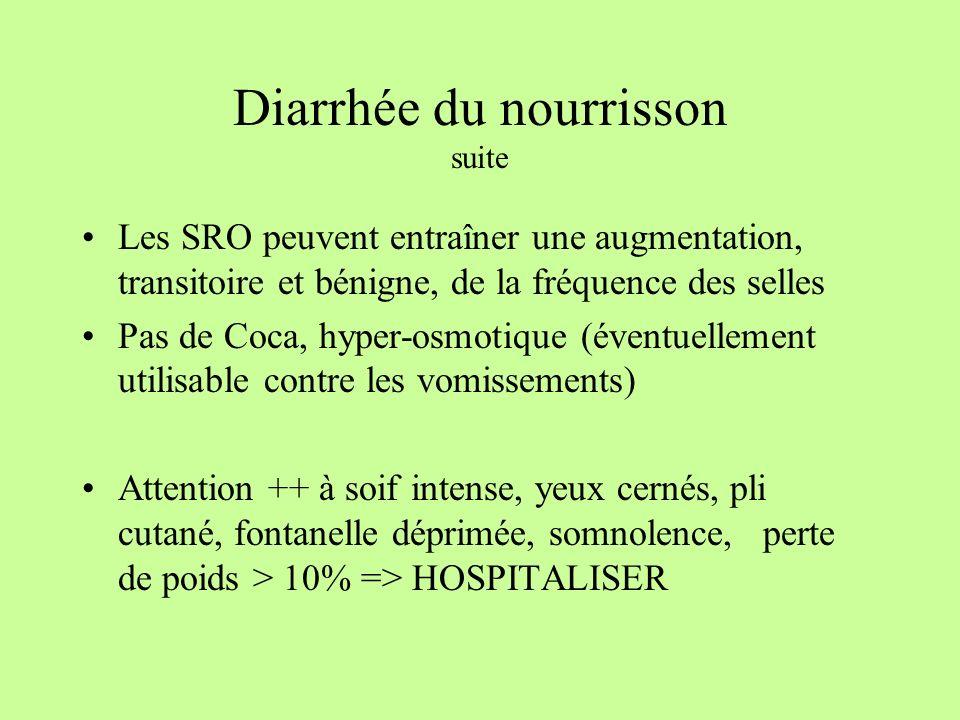 Diarrhée du nourrisson suite Les SRO peuvent entraîner une augmentation, transitoire et bénigne, de la fréquence des selles Pas de Coca, hyper-osmotiq