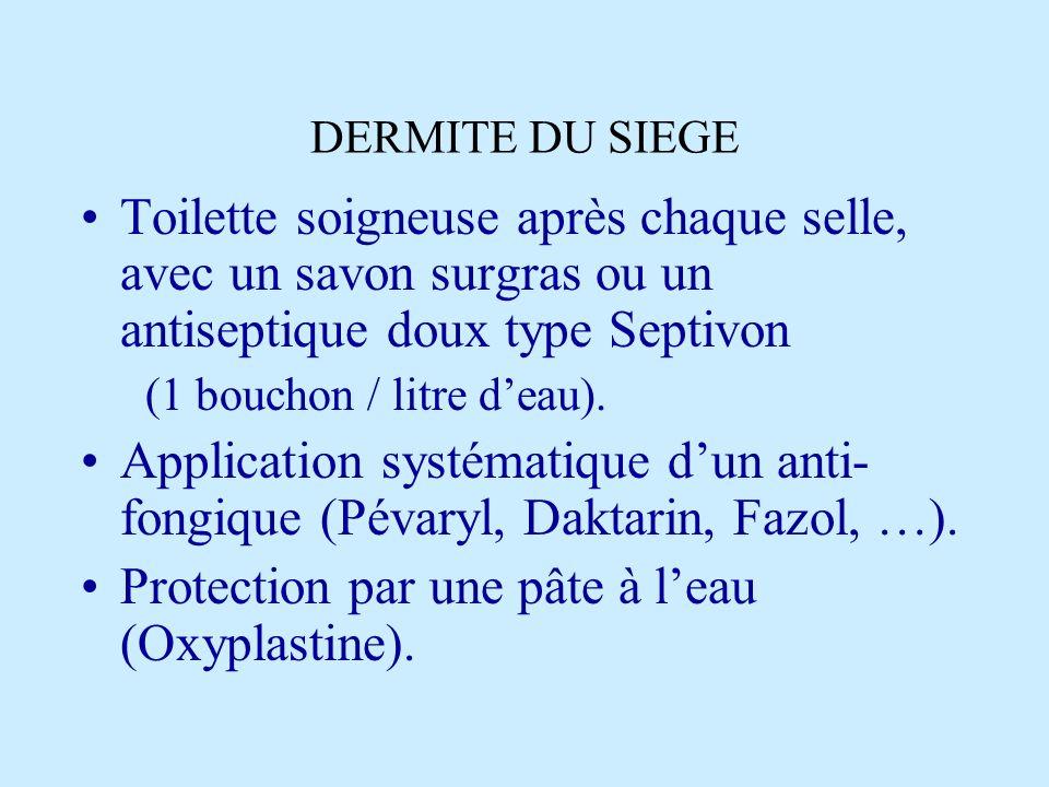 DERMITE DU SIEGE Toilette soigneuse après chaque selle, avec un savon surgras ou un antiseptique doux type Septivon (1 bouchon / litre deau). Applicat