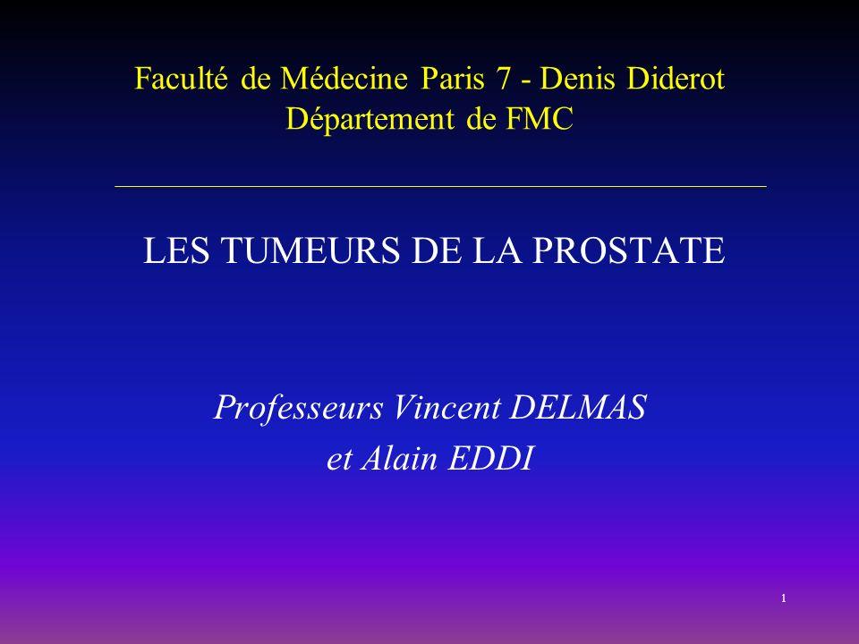 1 Faculté de Médecine Paris 7 - Denis Diderot Département de FMC LES TUMEURS DE LA PROSTATE Professeurs Vincent DELMAS et Alain EDDI