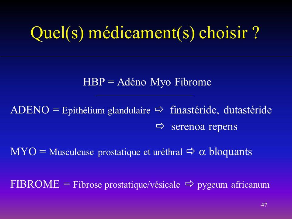 47 Quel(s) médicament(s) choisir ? HBP = Adéno Myo Fibrome ADENO = Epithélium glandulaire finastéride, dutastéride serenoa repens MYO = Musculeuse pro