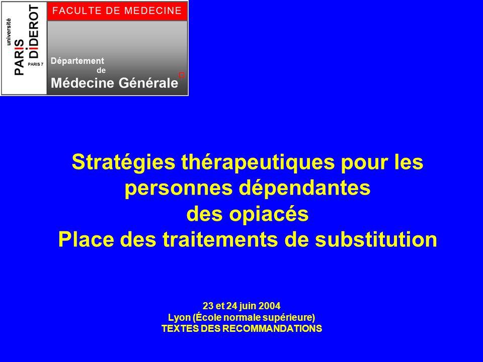 Stratégies thérapeutiques pour les personnes dépendantes des opiacés Place des traitements de substitution 23 et 24 juin 2004 Lyon (École normale supérieure) TEXTES DES RECOMMANDATIONS