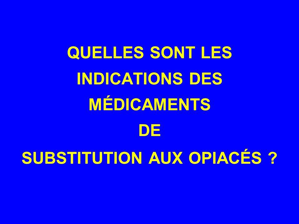 QUELLES SONT LES INDICATIONS DES MÉDICAMENTS DE SUBSTITUTION AUX OPIACÉS