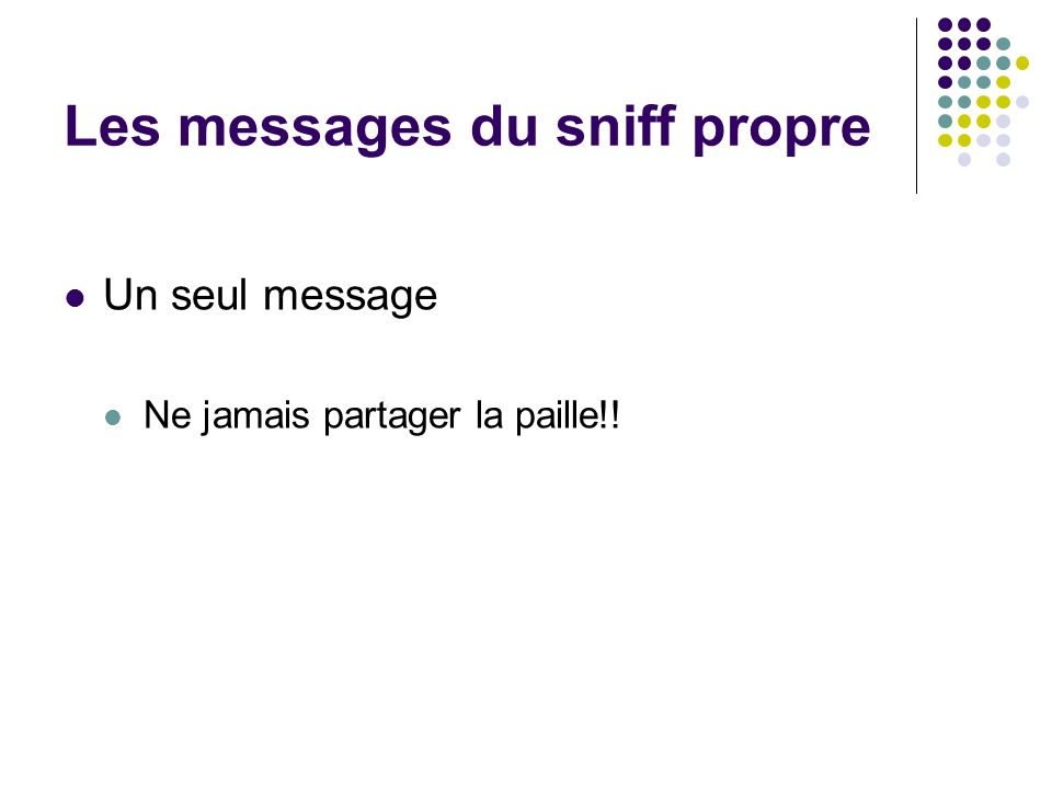 Les messages du sniff propre Un seul message Ne jamais partager la paille!!