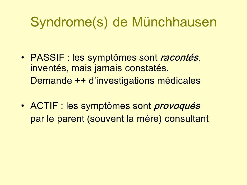 Syndrome(s) de Münchhausen PASSIF : les symptômes sont racontés, inventés, mais jamais constatés. Demande ++ dinvestigations médicales ACTIF : les sym
