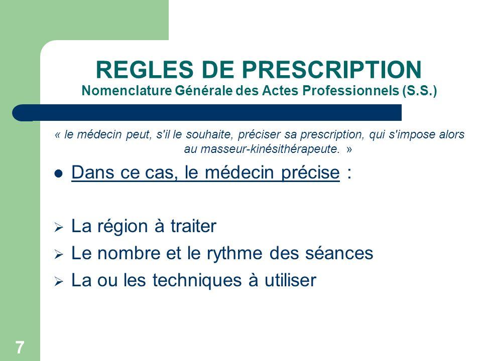 7 REGLES DE PRESCRIPTION Nomenclature Générale des Actes Professionnels (S.S.) « le médecin peut, s'il le souhaite, préciser sa prescription, qui s'im