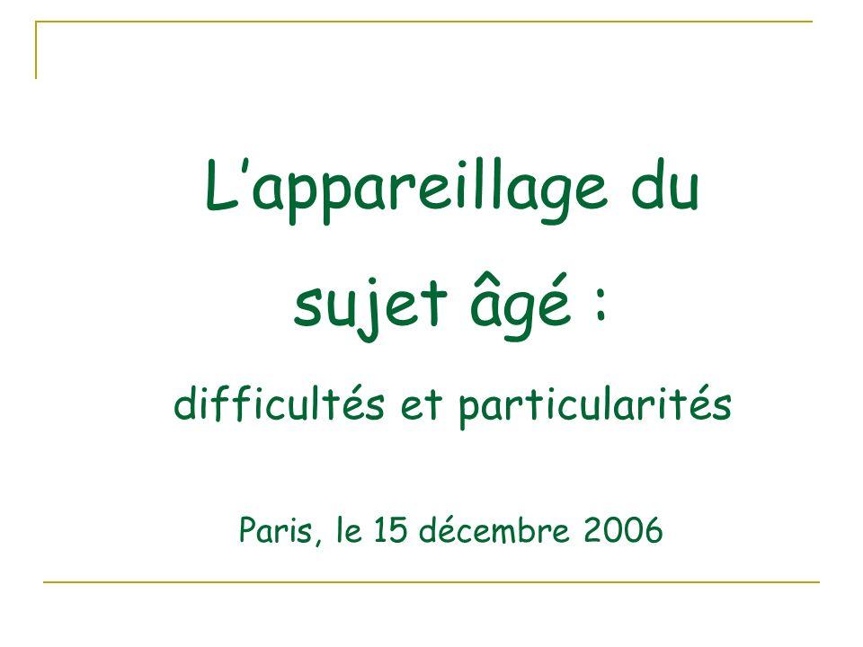 Lappareillage du sujet âgé : difficultés et particularités Paris, le 15 décembre 2006