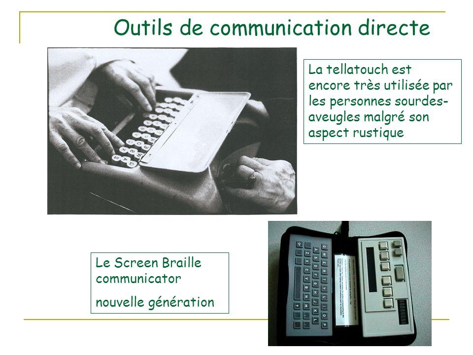 Outils de communication directe La tellatouch est encore très utilisée par les personnes sourdes- aveugles malgré son aspect rustique Le Screen Braille communicator nouvelle génération