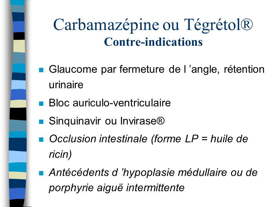 Carbamazépine ou Tégrétol® Contre-indications n Glaucome par fermeture de l angle, rétention urinaire n Bloc auriculo-ventriculaire n Sinquinavir ou I
