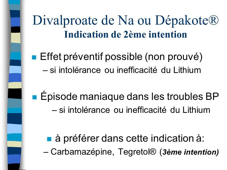 Divalproate de Na ou Dépakote® Indication de 2ème intention n Effet préventif possible (non prouvé) –si intolérance ou inefficacité du Lithium n Épiso