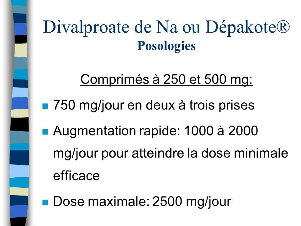 Divalproate de Na ou Dépakote® Posologies Comprimés à 250 et 500 mg: n 750 mg/jour en deux à trois prises n Augmentation rapide: 1000 à 2000 mg/jour p