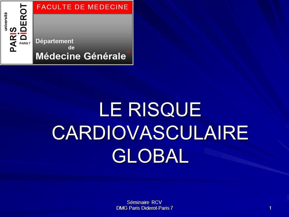 Séminaire RCV DMG Paris Diderot-Paris 7 1 LE RISQUE CARDIOVASCULAIRE GLOBAL