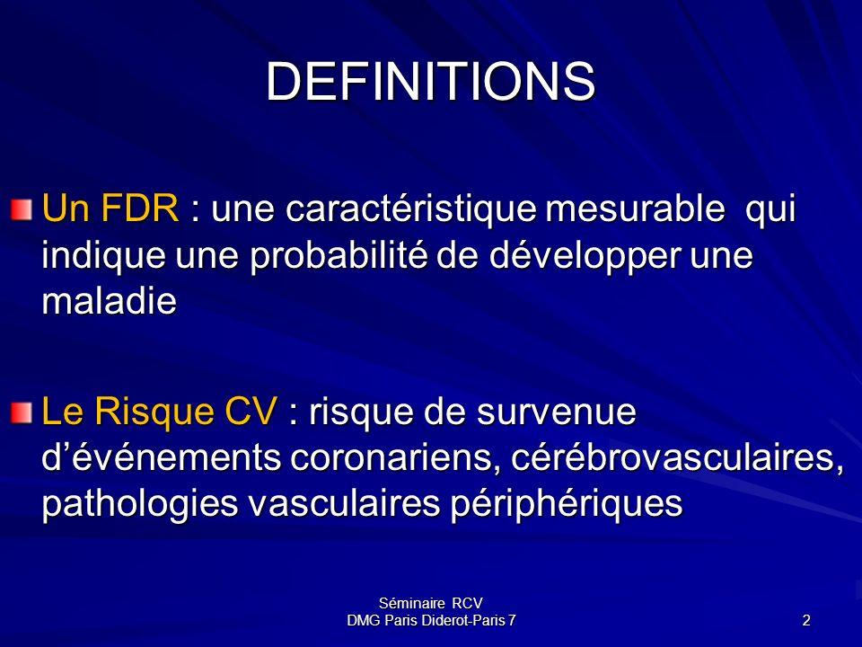 Séminaire RCV DMG Paris Diderot-Paris 7 2 DEFINITIONS Un FDR : une caractéristique mesurable qui indique une probabilité de développer une maladie Le