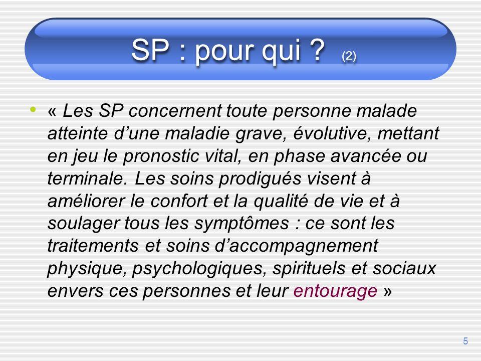 5 SP : pour qui ? (2) « Les SP concernent toute personne malade atteinte dune maladie grave, évolutive, mettant en jeu le pronostic vital, en phase av