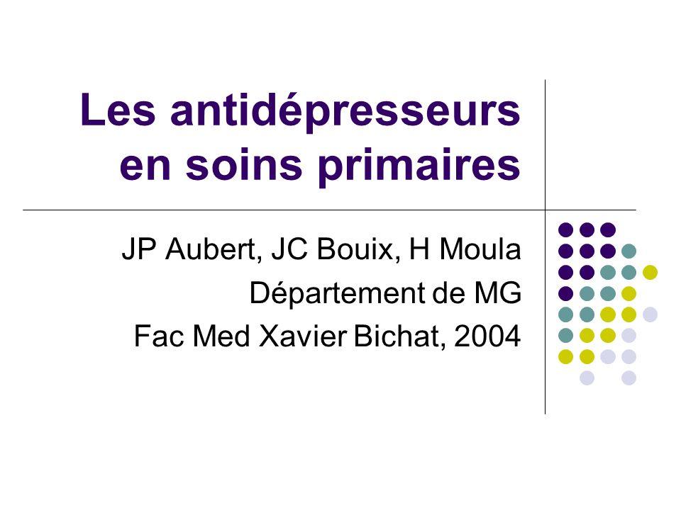 Les antidépresseurs en soins primaires JP Aubert, JC Bouix, H Moula Département de MG Fac Med Xavier Bichat, 2004