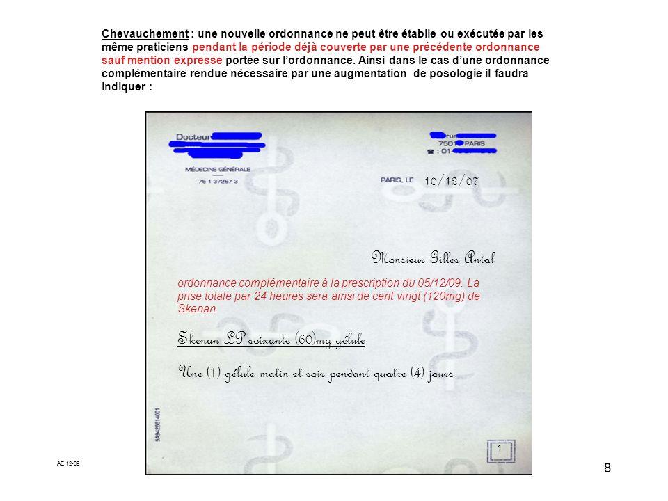 AE 12-09 8 Monsieur Gilles Antal ordonnance complémentaire à la prescription du 05/12/09. La prise totale par 24 heures sera ainsi de cent vingt (120m