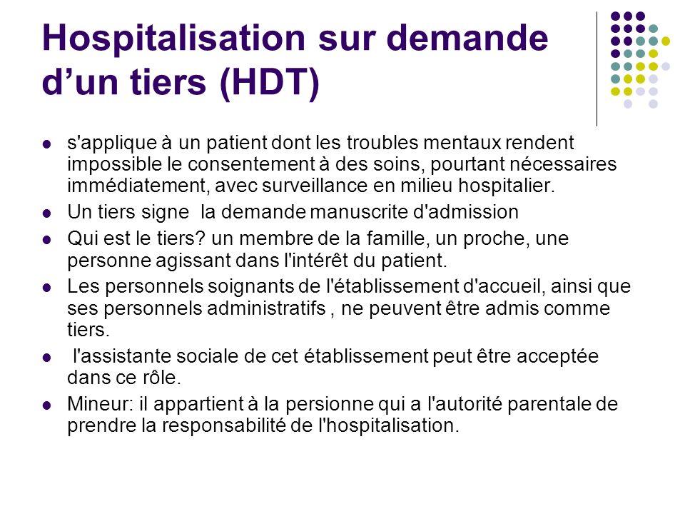 Hospitalisation sur demande dun tiers (HDT) s'applique à un patient dont les troubles mentaux rendent impossible le consentement à des soins, pourtant
