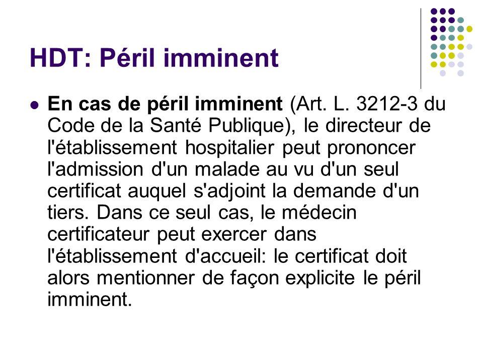 HDT: Péril imminent En cas de péril imminent (Art. L. 3212-3 du Code de la Santé Publique), le directeur de l'établissement hospitalier peut prononcer