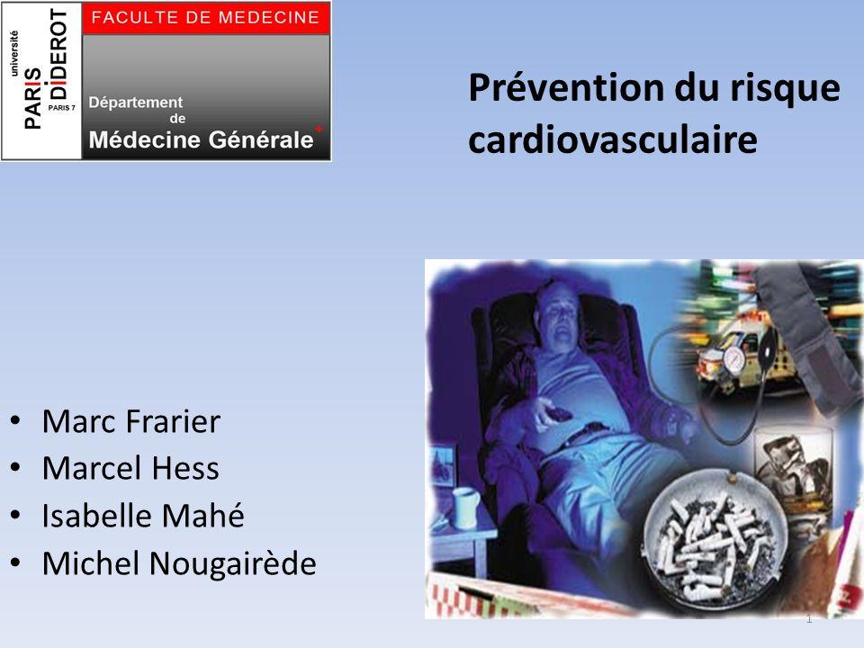 Prévention du risque cardiovasculaire Marc Frarier Marcel Hess Isabelle Mahé Michel Nougairède 1