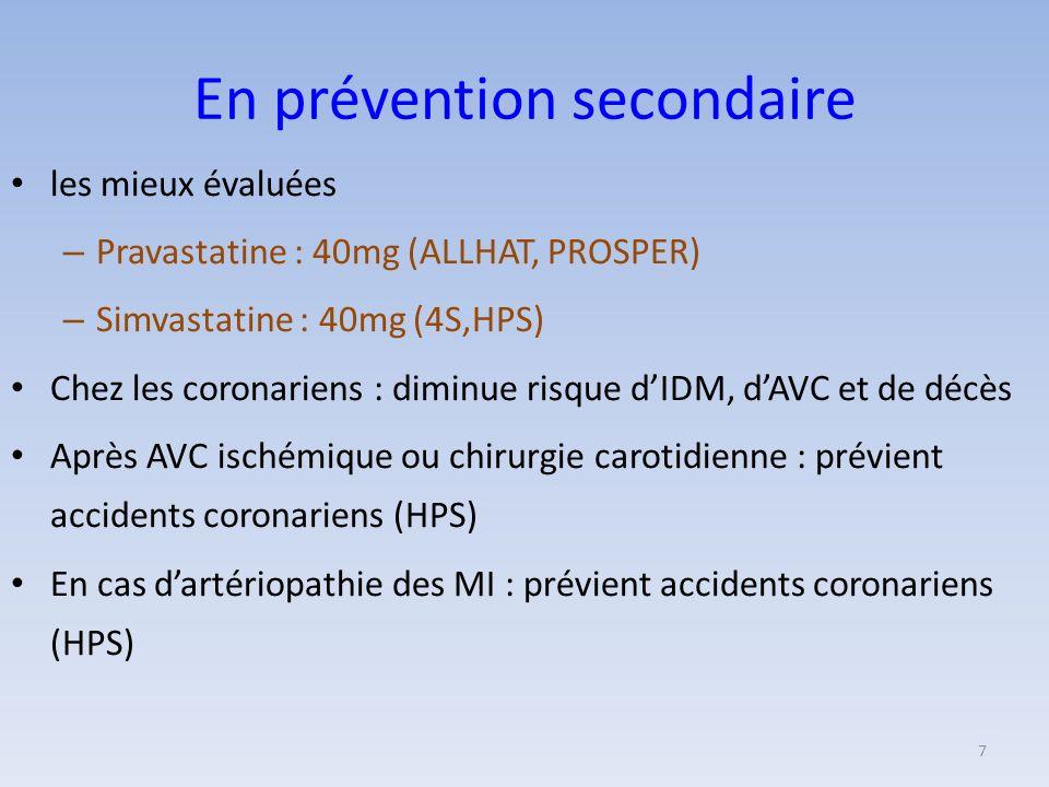 En prévention secondaire les mieux évaluées – Pravastatine : 40mg (ALLHAT, PROSPER) – Simvastatine : 40mg (4S,HPS) Chez les coronariens : diminue risq