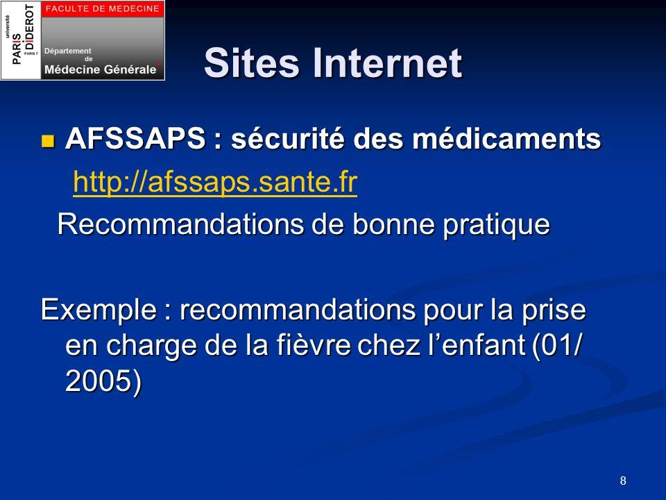 8 Sites Internet AFSSAPS : sécurité des médicaments AFSSAPS : sécurité des médicaments http://afssaps.sante.fr Recommandations de bonne pratique Recom