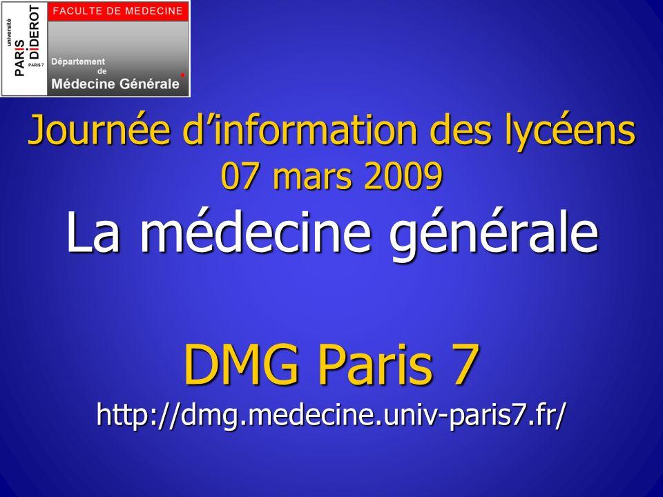 Journée dinformation des lycéens 07 mars 2009 La médecine générale DMG Paris 7 http://dmg.medecine.univ-paris7.fr/ Journée dinformation des lycéens 07