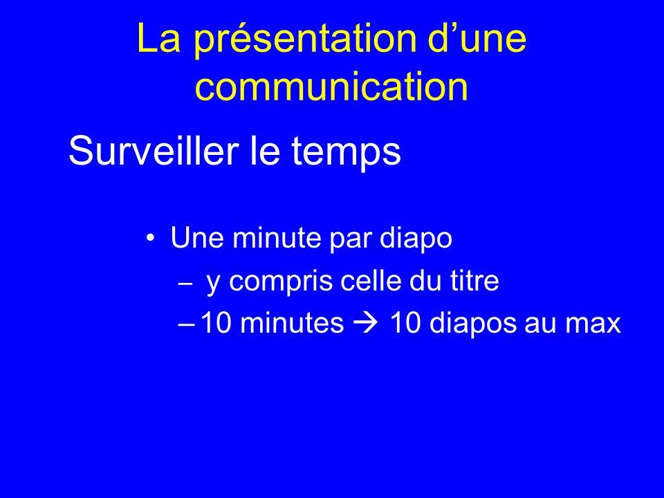 La présentation dune communication Une minute par diapo – y compris celle du titre –10 minutes 10 diapos au max Surveiller le temps