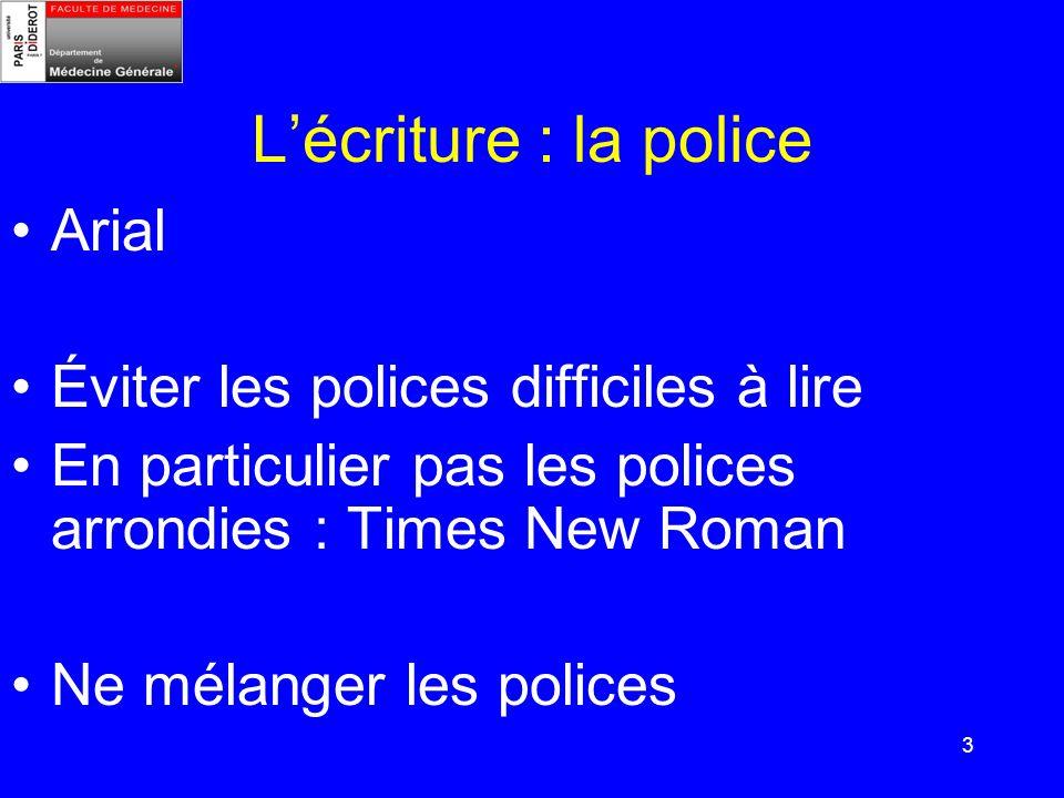 3 Lécriture : la police Arial Éviter les polices difficiles à lire En particulier pas les polices arrondies : Times New Roman Ne mélanger les polices