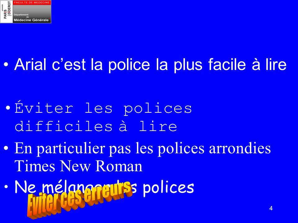 4 Arial cest la police la plus facile à lire Éviter les polices difficiles à lire En particulier pas les polices arrondies Times New Roman Ne mélanger