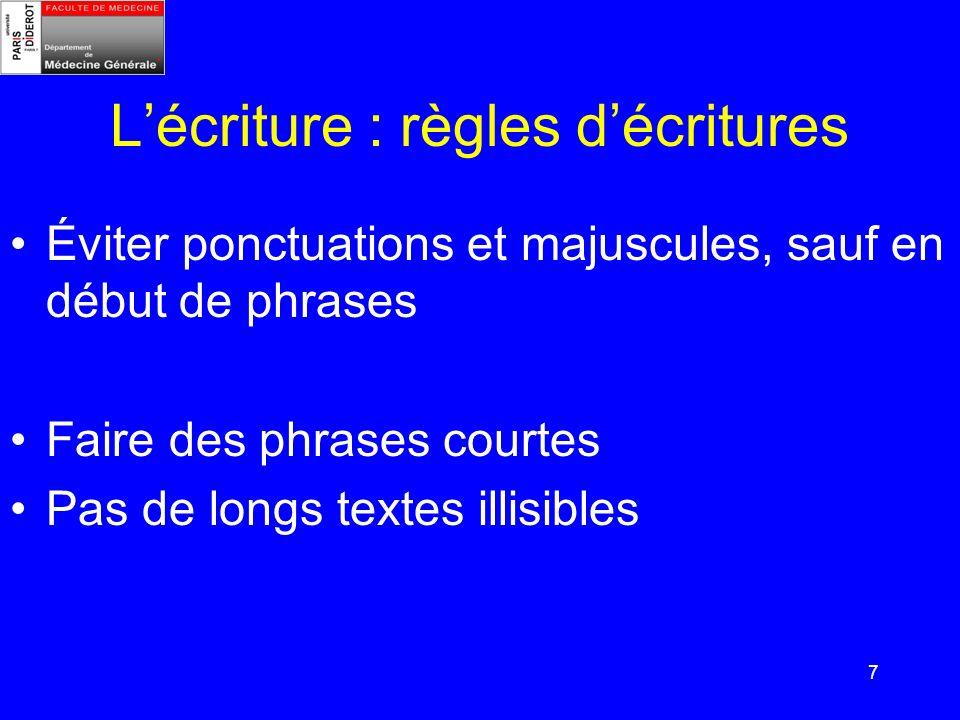 7 Lécriture : règles décritures Éviter ponctuations et majuscules, sauf en début de phrases Faire des phrases courtes Pas de longs textes illisibles