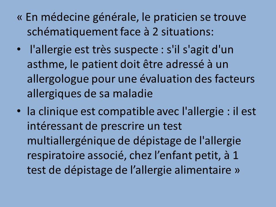 « En médecine générale, le praticien se trouve schématiquement face à 2 situations: l'allergie est très suspecte : s'il s'agit d'un asthme, le patient