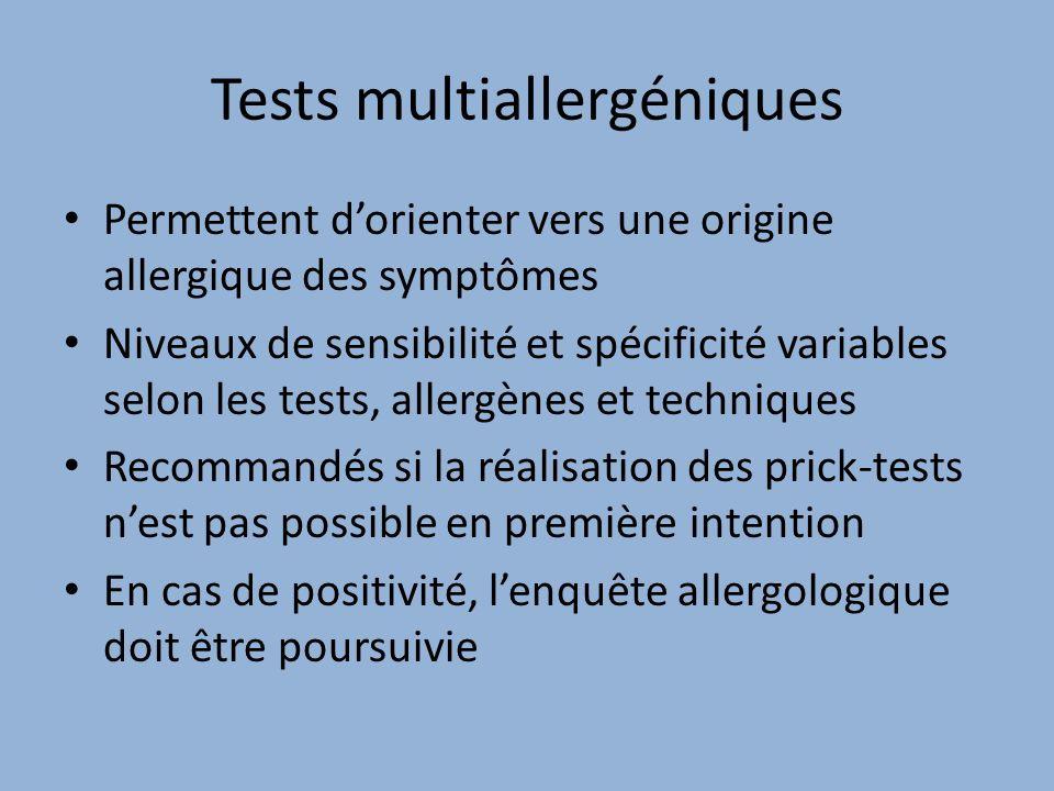 Tests multiallergéniques Permettent dorienter vers une origine allergique des symptômes Niveaux de sensibilité et spécificité variables selon les test