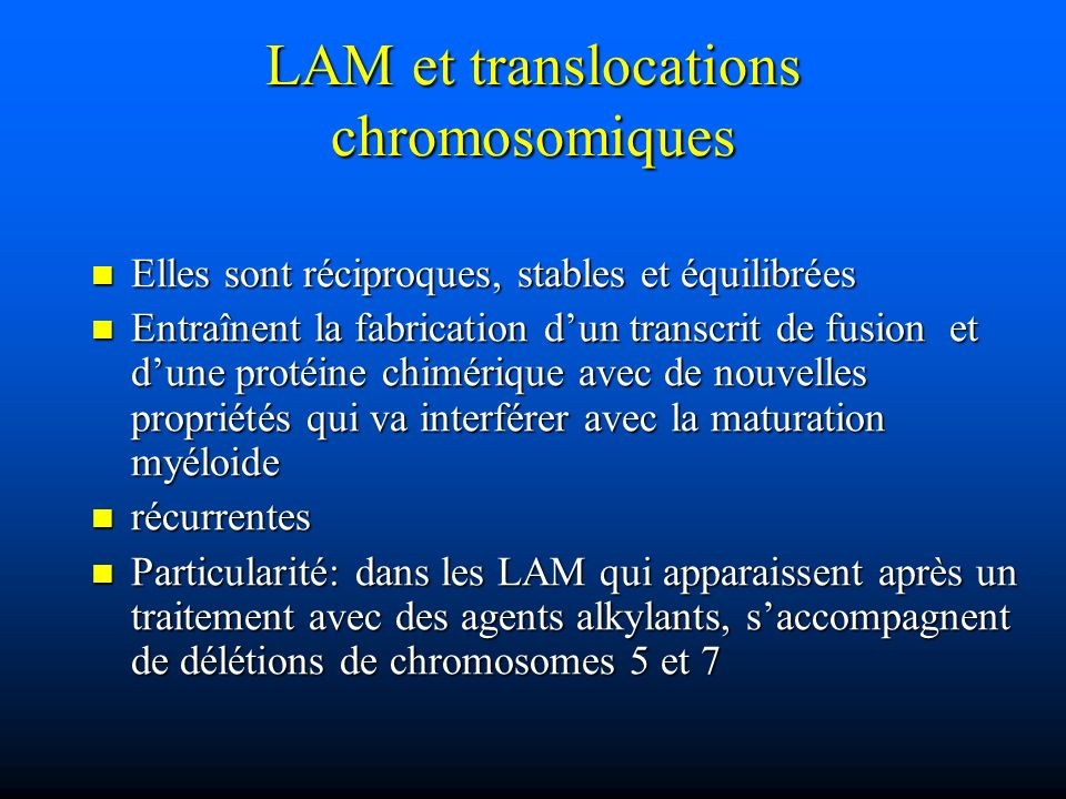 LAM et translocations chromosomiques Elles sont réciproques, stables et équilibrées Elles sont réciproques, stables et équilibrées Entraînent la fabri