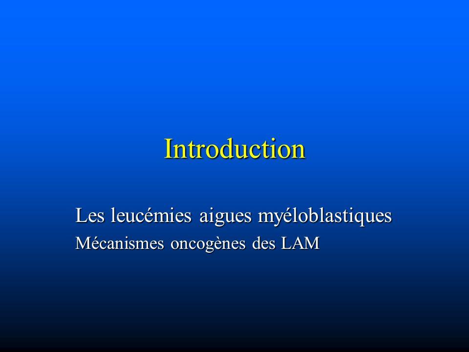 Introduction Les leucémies aigues myéloblastiques Mécanismes oncogènes des LAM