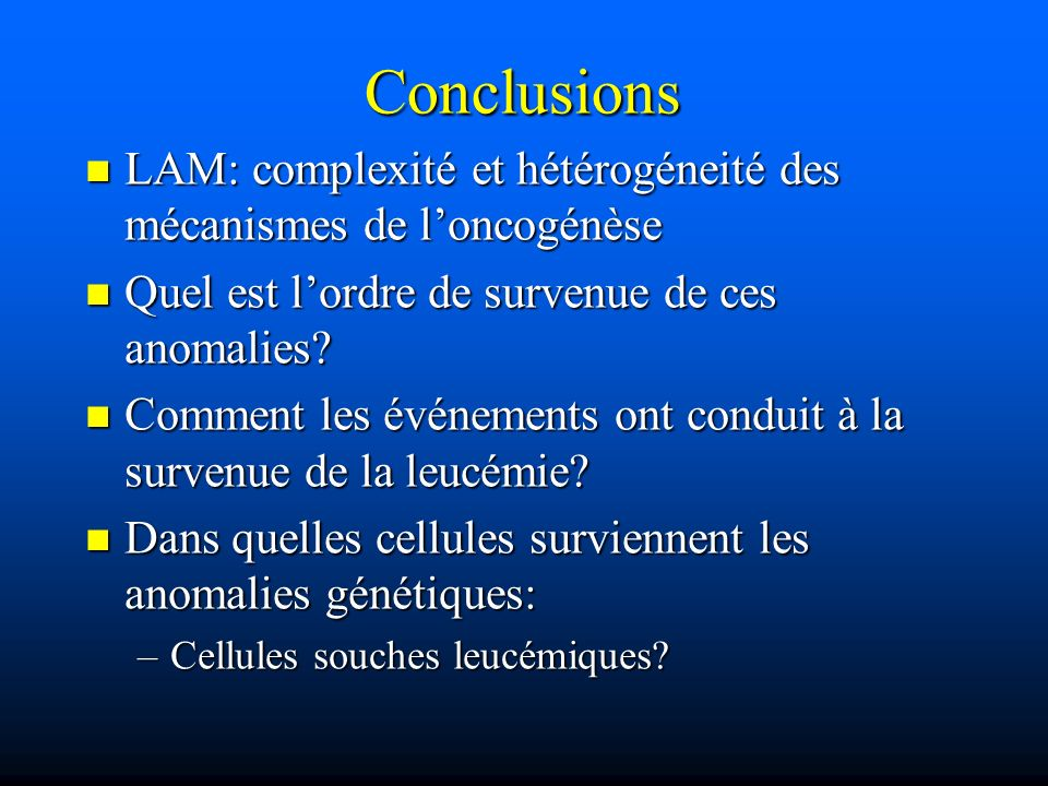 Conclusions LAM: complexité et hétérogéneité des mécanismes de loncogénèse LAM: complexité et hétérogéneité des mécanismes de loncogénèse Quel est lor