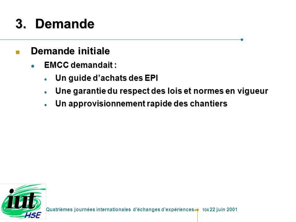104 Quatrièmes journées internationales déchanges dexpériences 22 juin 2001 3.Demande n Demande initiale l EMCC demandait : l Un guide dachats des EPI