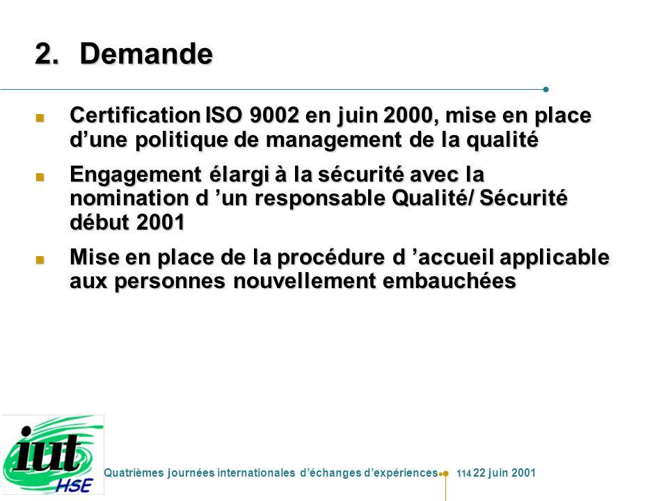 114 Quatrièmes journées internationales déchanges dexpériences 22 juin 2001 2.Demande n Certification ISO 9002 en juin 2000, mise en place dune politi