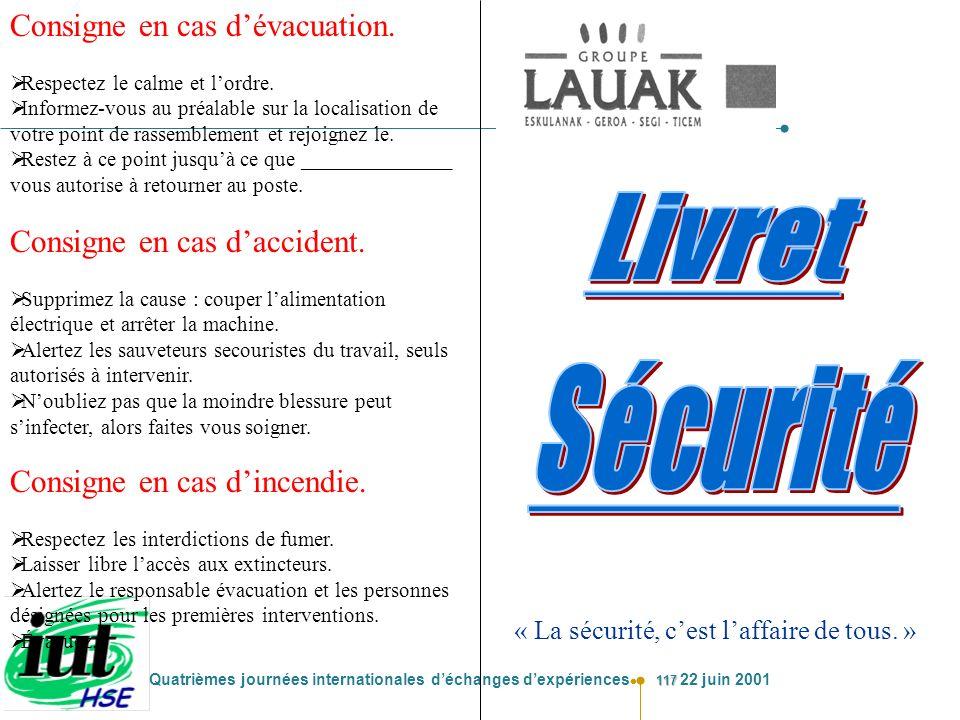 117 Quatrièmes journées internationales déchanges dexpériences 22 juin 2001 « La sécurité, cest laffaire de tous. » Consigne en cas dévacuation. Respe