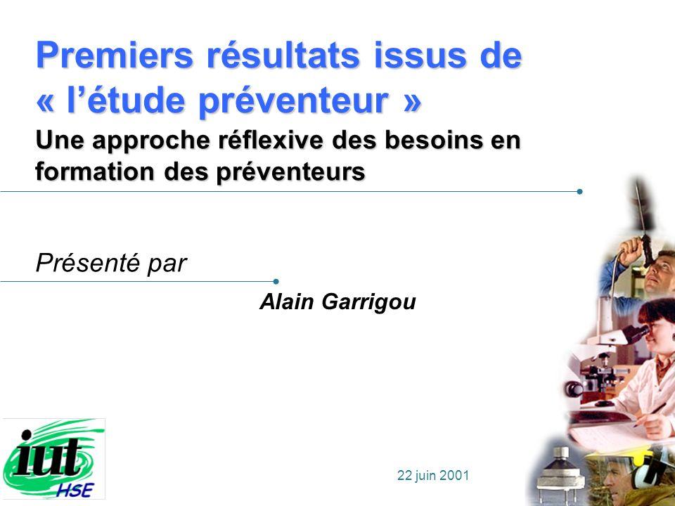 Présenté par 22 juin 2001 Alain Garrigou Premiers résultats issus de « létude préventeur » Une approche réflexive des besoins en formation des prévent