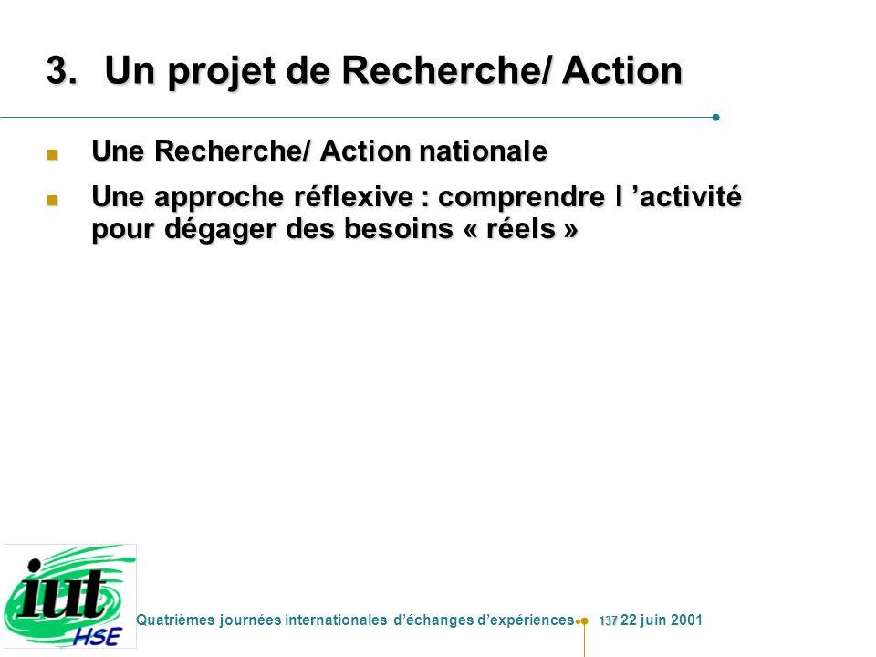 137 Quatrièmes journées internationales déchanges dexpériences 22 juin 2001 3.Un projet de Recherche/ Action n Une Recherche/ Action nationale n Une a