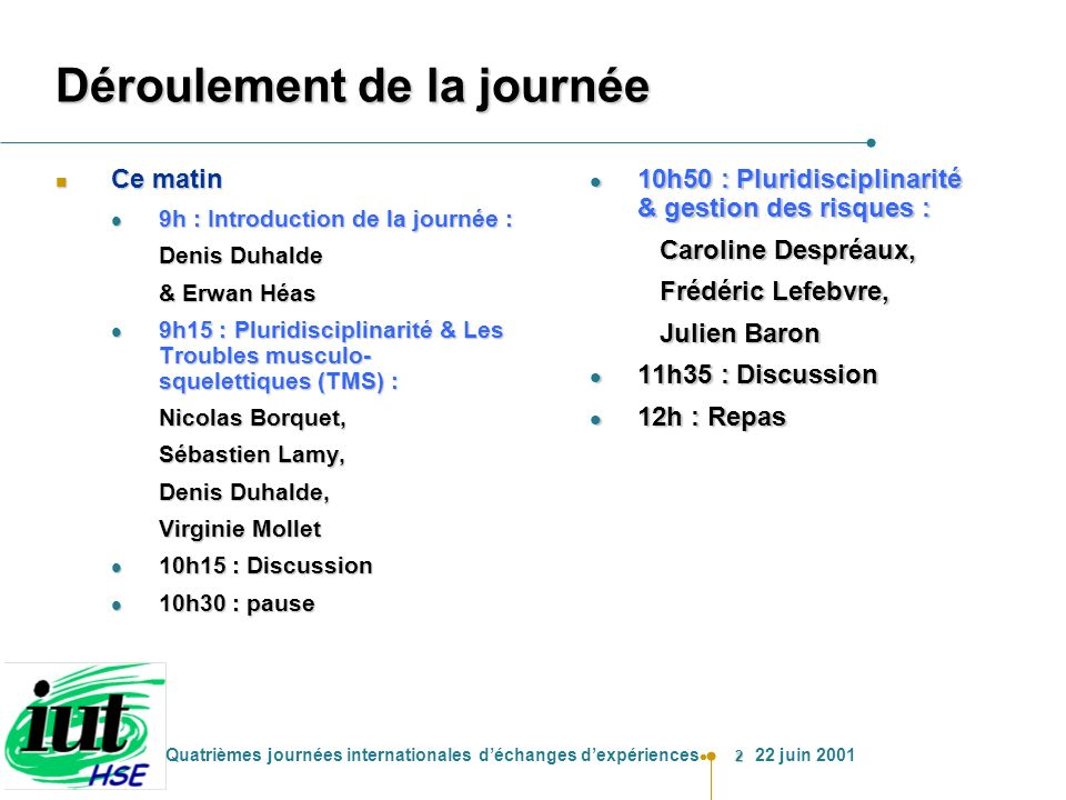 33 Quatrièmes journées internationales déchanges dexpériences 22 juin 2001 3.Description du projet ORT n Équipe d élaboration des outils l Médecins du travail, ergonomes, Biomécanicien, ergothérapeute, l Économiste l Graphiste