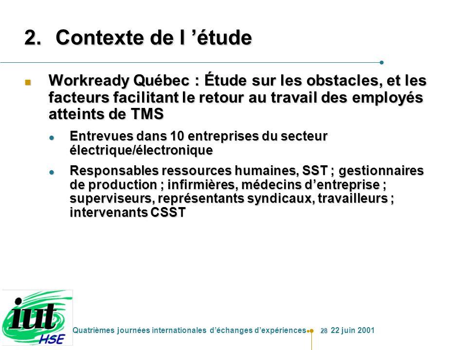 28 Quatrièmes journées internationales déchanges dexpériences 22 juin 2001 2.Contexte de l étude n Workready Québec : Étude sur les obstacles, et les