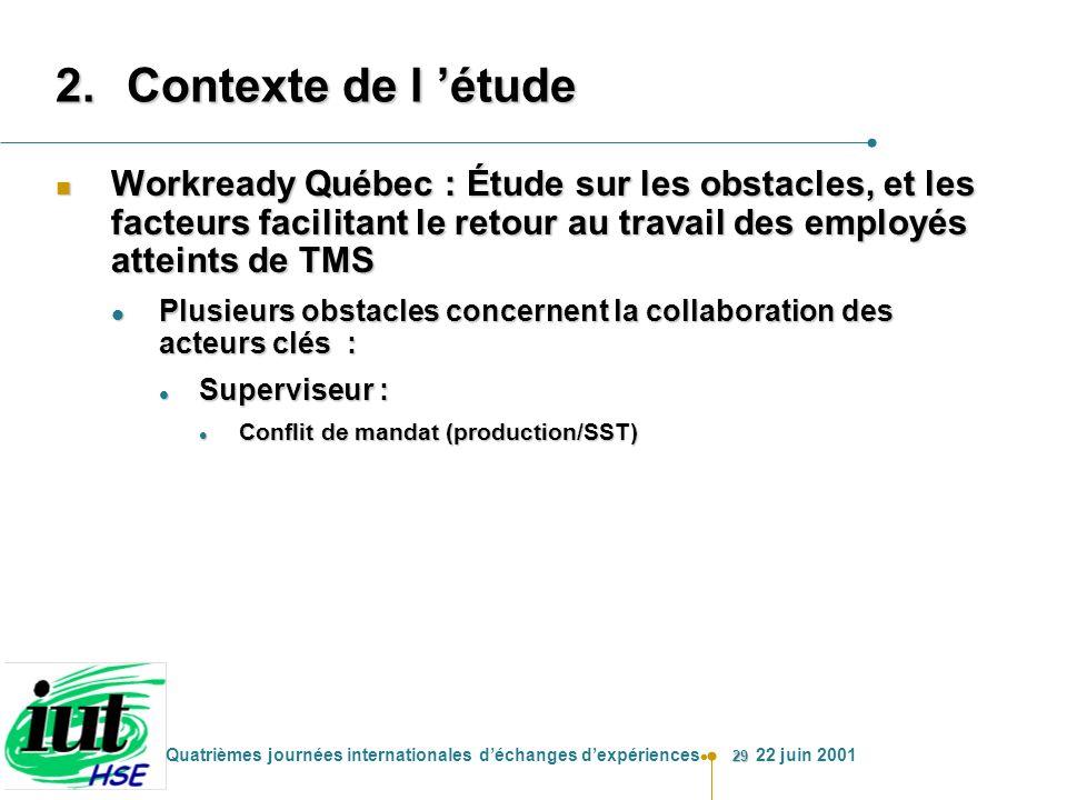 29 Quatrièmes journées internationales déchanges dexpériences 22 juin 2001 2.Contexte de l étude n Workready Québec : Étude sur les obstacles, et les