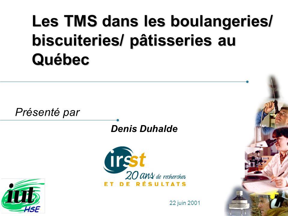 Présenté par 22 juin 2001 Les TMS dans les boulangeries/ biscuiteries/ pâtisseries au Québec Denis Duhalde