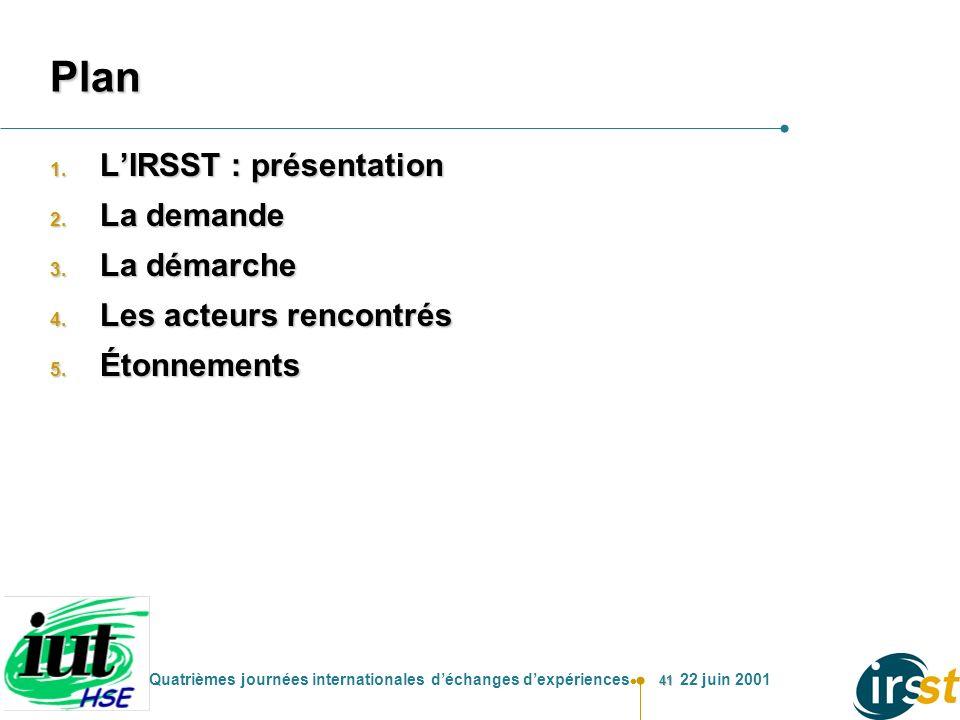 41 Quatrièmes journées internationales déchanges dexpériences 22 juin 2001 Plan 1. LIRSST : présentation 2. La demande 3. La démarche 4. Les acteurs r