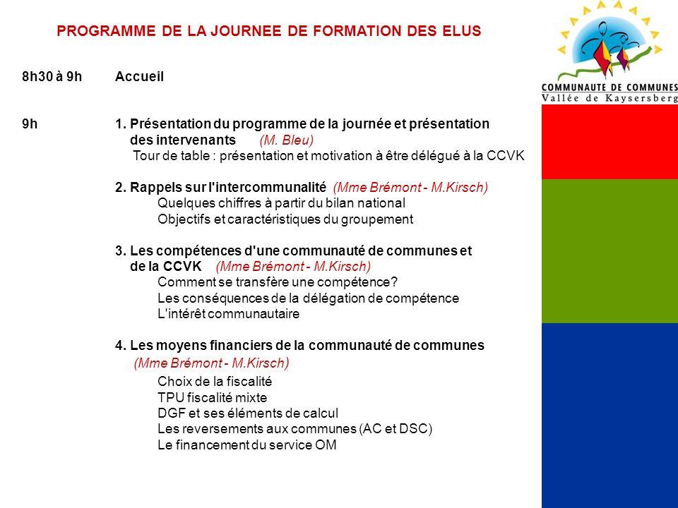 PROGRAMME DE LA JOURNEE DE FORMATION DES ELUS 8h30 à 9hAccueil 9h1. Présentation du programme de la journée et présentation des intervenants (M. Bleu)